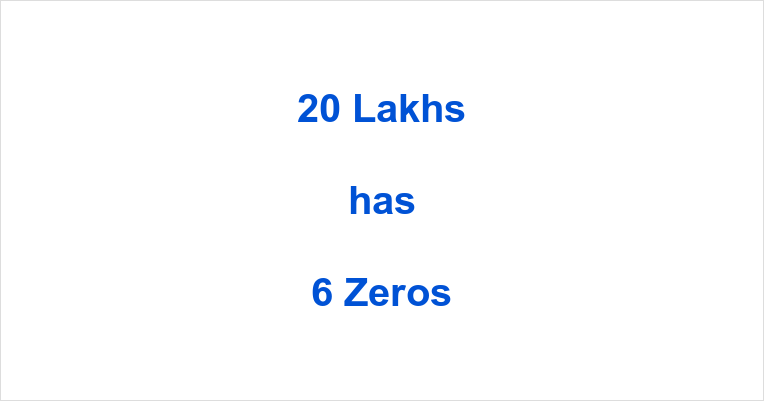 How many Zeros in 20 Lakhs?
