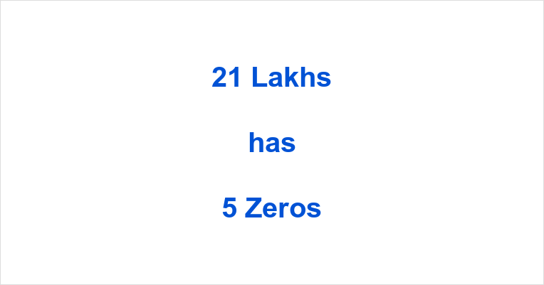 How many Zeros in 21 Lakhs?