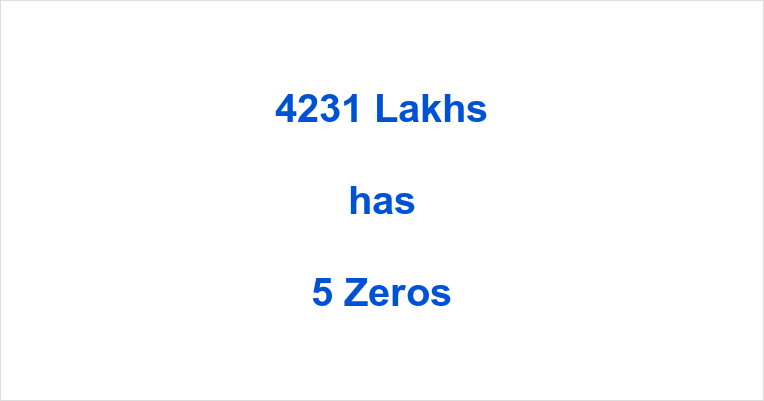 How many Zeros in 4231 Lakhs?