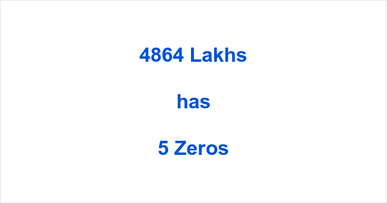 How many Zeros in 4864 Lakhs?